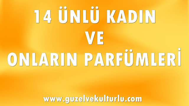 14 Ünlü Kadın ve Onların Favori Parfümleri