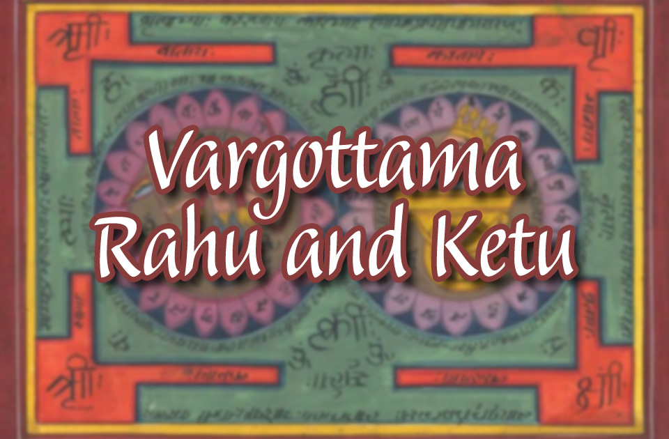 Vargottama Rahu and Ketu
