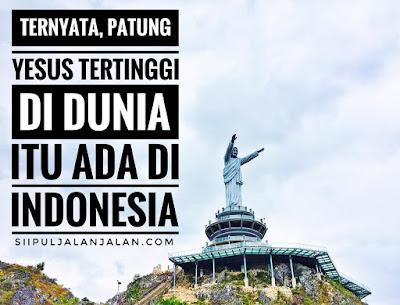 Ternyata Patung Yesus Tertinggi di dunia itu ada di indonesia