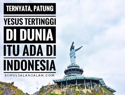 Ternyata, Patung Yesus Tertinggi di Dunia Itu Ada di Indonesia!