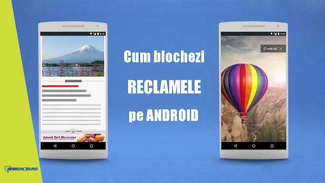 Cum blochezi reclamele din aplicații sau browserul web pe un telefon Android cu sau fără Root