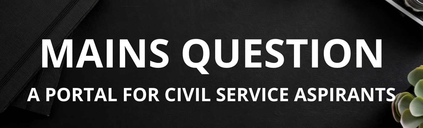 MAINS QUESTION - Civil Service Mains