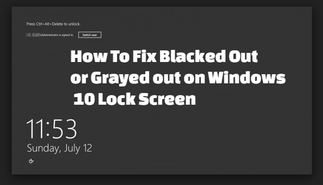 How To Fix Blacked Out or Grayed out on Windows 10 Lock Screen