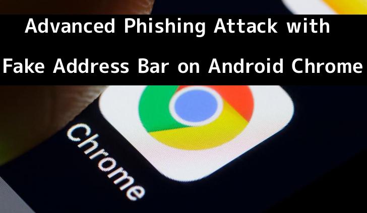 Hackers Tricks You With Advanced Phishing Attack using Fake Address Bar on Android Chrome