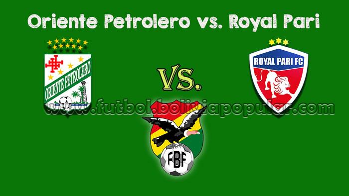 Oriente Petrolero vs. Royal Pari - Torneo Clausura 2018