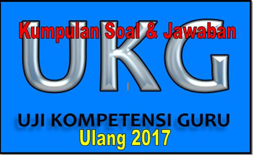 Kumpulan Soal dan Jawaban UKG Ulang 2017
