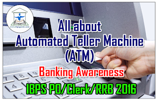 All about Automated Teller Machine (ATM) - Banking Awareness Notes for IBPS PO/Clerk/RRB 2016