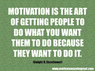 "Featured in our 46 Powerful Quotes For Entrepreneurs To Get Motivated: ""Motivation is the art of getting people to do what you want them to do because they want to do it."" -Dwight D. Eisenhower"