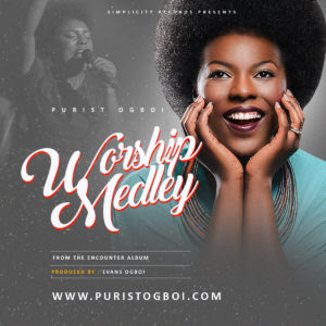 AUDIO: Purist Ogboi – Worship Medley (From The Encounter Album)