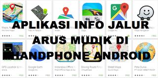 13 Aplikasi Info Jalur Arus Mudik Lebaran Terbaik Di Hp Android