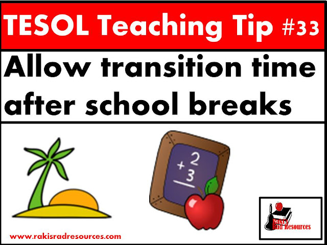 TESOL Teaching Tip #33 - Allow students additional transition time after school breaks. Studens will need the additional time to get used to being back in an English only environment. For more information on helping esl and ell students after transitions, read this blog post at Raki's Rad Resources.