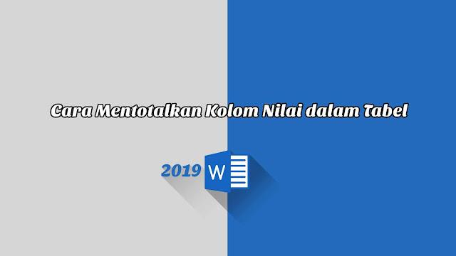 Cara Mentotalkan Kolom Nilai dalam Tabel - Word 2019