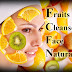 How to cleanse face Naturally, Fruits Cleanse Your Face, Natural Face Cleansers Fruits