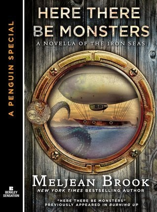 Here There Be Monsters (Iron Seas #0.5) by Meljean Brook