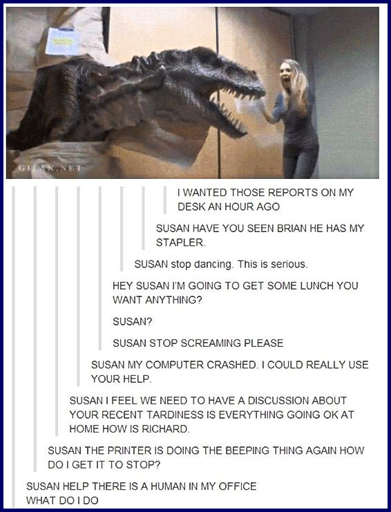 Typical Day At The Office for Susan. #funny #office #tumblr #relatable #susan #t-rex