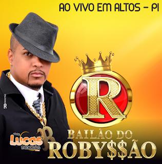 BAILÃO DO ROBYSSÃO - AO VIVO EM ALTOS PI - 2017 [ MÚSICAS NOVAS ]