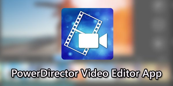 Powerdirector Video Editor 6.6.0 Unlocked Mod APK