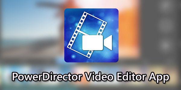 Powerdirector Video Editor 6.6.0 Unlocked Mod APK