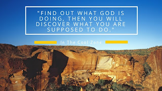 Find out what God is doing, then you will discover what you are supposed to do.
