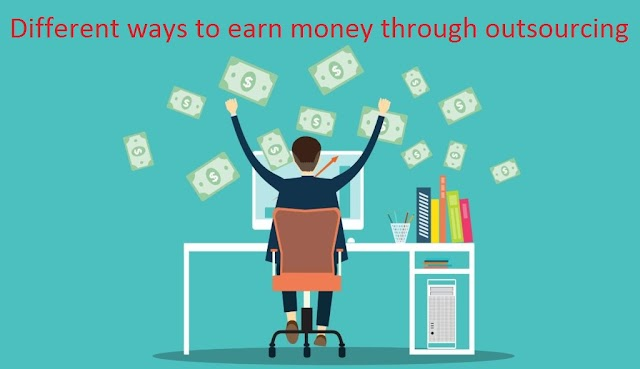 Different ways to earn money through outsourcing