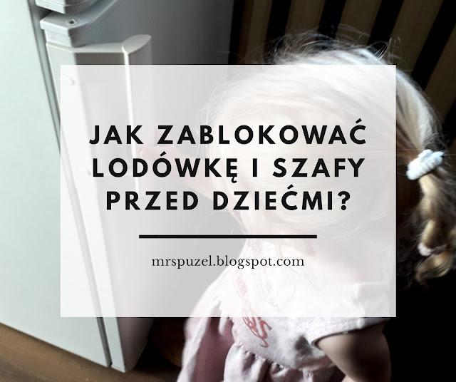 Blog mama Jak zablokować drzwi lodówki i szaf przed dziećmi?