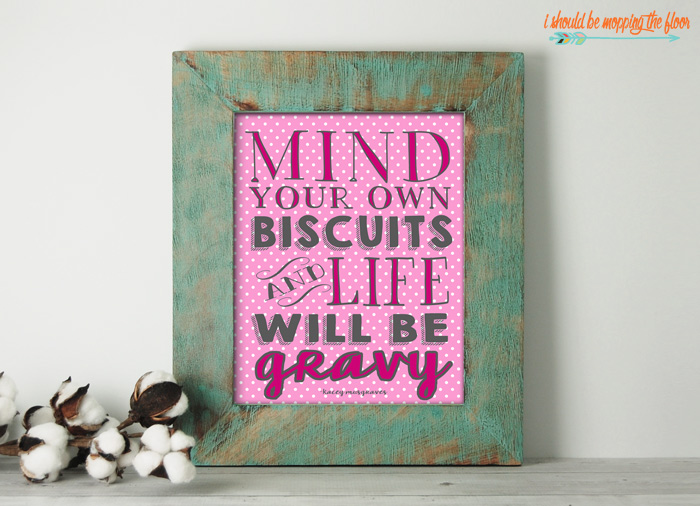 Mind Your Own Biscuits and Life will be Gravy Printables