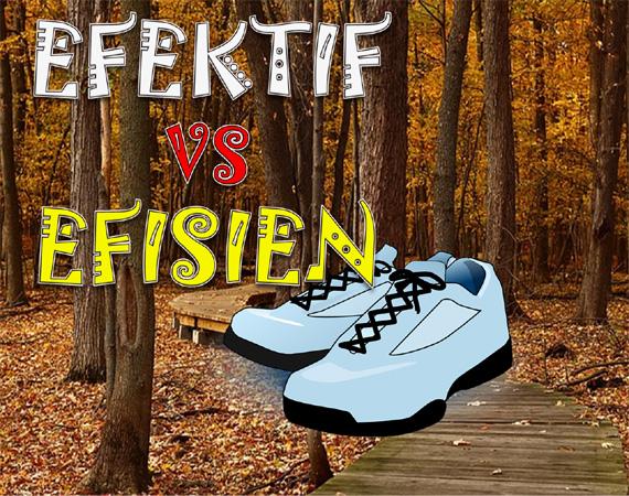 Penjelasan mengenai perbedaan arti dari kata Efektif dan Efisien beserta contoh penggunaan Arti kata Efektif dan Efisien serta Perbedaannya