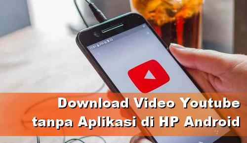 Cara Unduh Video Youtube tanpa aplikasi lain di Android