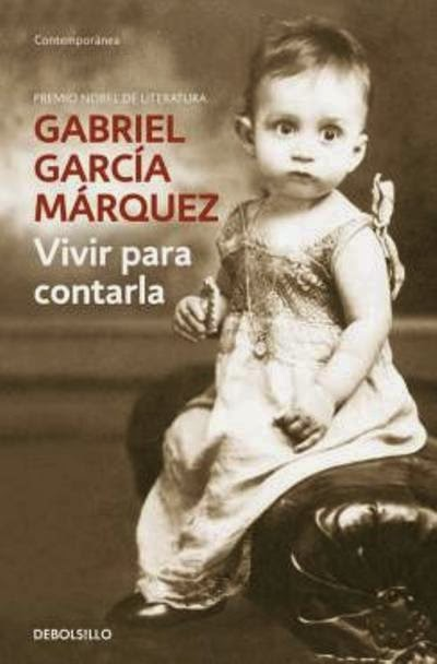 Vivir para contarla – Gabriel García Márquez