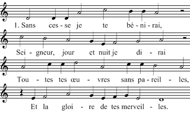 1. Sans cesse je te bénirai, Seigneur, jour et nuit je dirai Toutes tes œuvres sans pareilles, Et la gloire de tes merveilles.