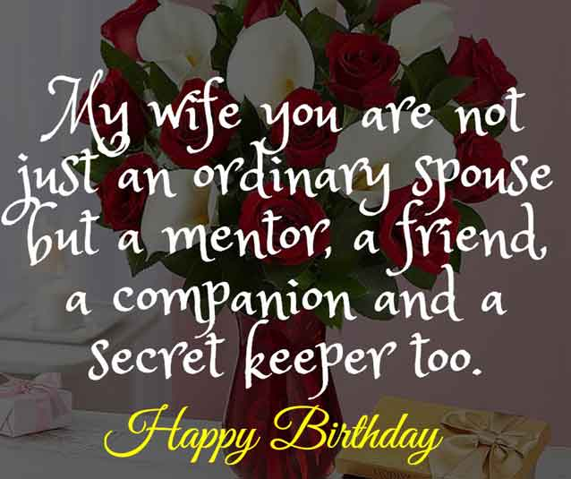 My wife you are not just an ordinary spouse but a mentor, a friend, a companion and a secret keeper too. HBD!