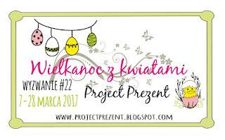 http://projectprezent.blogspot.com/2017/03/wyzwanie-22-wielkanoc-z-kwiatami.html