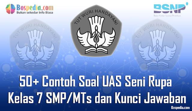 50+ Contoh Soal UAS Seni Rupa Kelas 7 SMP/MTs dan Kunci Jawaban Terbaru