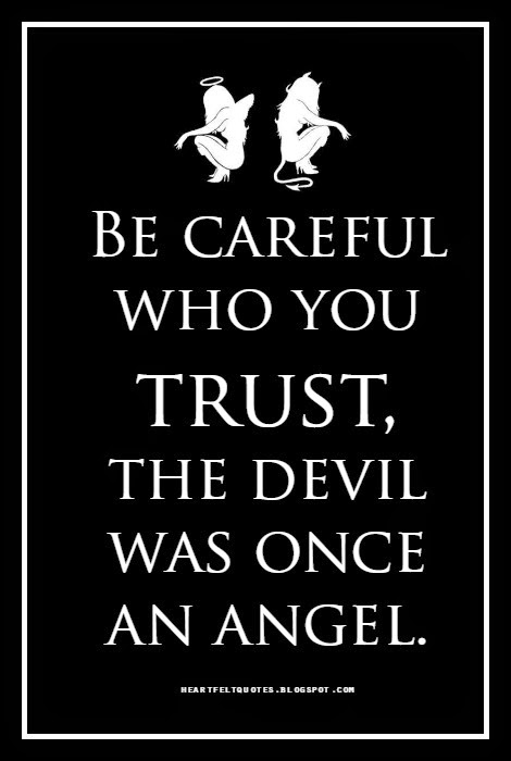 Be Careful Who You Trust The Devil Was Once An Angel Heartfelt