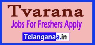 Tvarana Recruitment 2017 Jobs For Freshers Apply