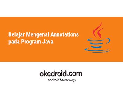 Belajar Mengenal Contoh Fungsi Annotations pada Program Java adalah