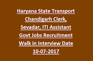 Haryana State Transport Chandigarh Clerk, Sevadar, ITI Assistant Govt Jobs Recruitment Walk in Interview Date 10-07-2017