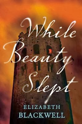 Interview with Elizabeth Blackwell, author of While Beauty Slept - February 20, 2014