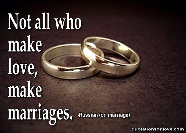 Not all who make love, make marriages.