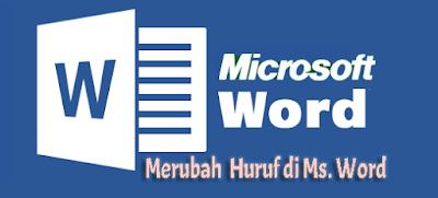 Cara Cepat Merubah Huruf Besar Menjadi Huruf Kecil Pada Microsoft Word - belajarkuh.com