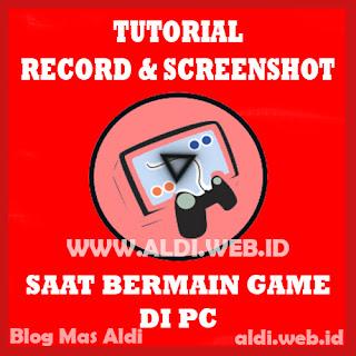 Cara Record dan Screenshot Game di PC dengan Mudah