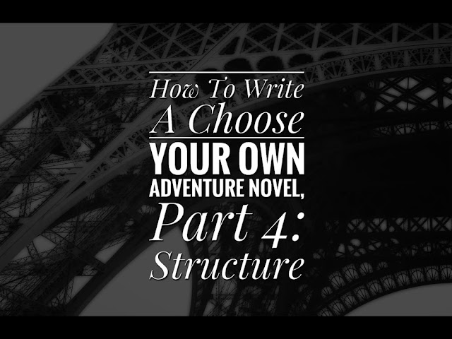 How To Write A Choose Your Own Adventure Novel, Part 4: Structure
