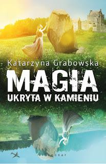 Magia ukryta w kamieniu - Katarzyna Grabowska (PATRONAT MEDIALNY)