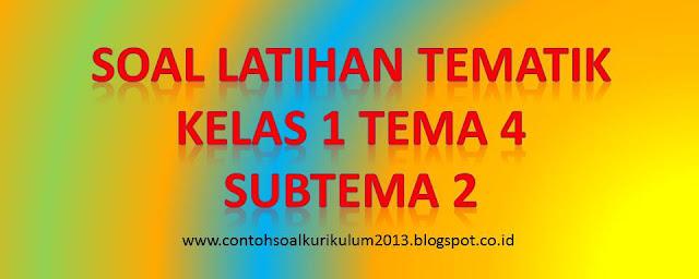 Soal Latihan Tematik Kelas 1 Tema 4 Subtema 2 Semester 1 Contoh Soal Kurikulum 2013