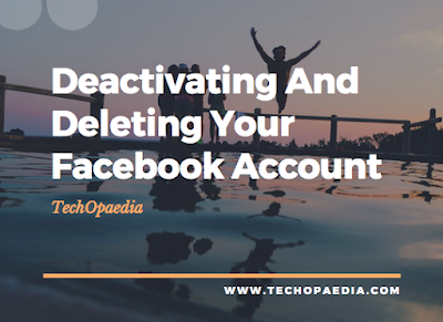 Deactivating And Deleting Your Facebook Account