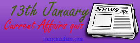 13th January Current Affairs Quiz