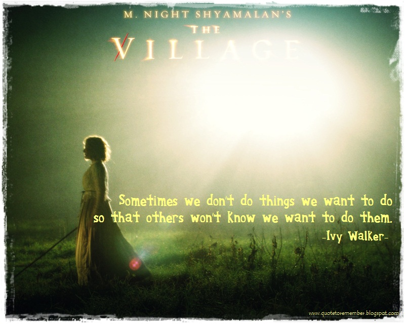 Quote To Remember The Village 2004