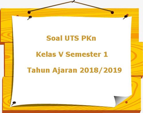 Soal Uts Pkn Kelas 5 Semester 1 Terbaru Tahun Ajaran 2018 2019 Juragan Les