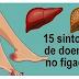 15 sintomas que podem indicar problemas em seu fígado