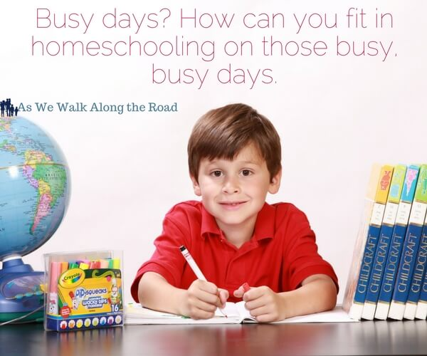 Homeschool Tips: Squeezing in Homeschool Work on Busy Days